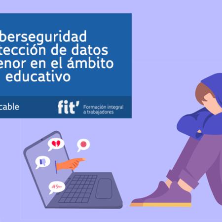 Educación: Ciberseguridad y protección de datos del menor